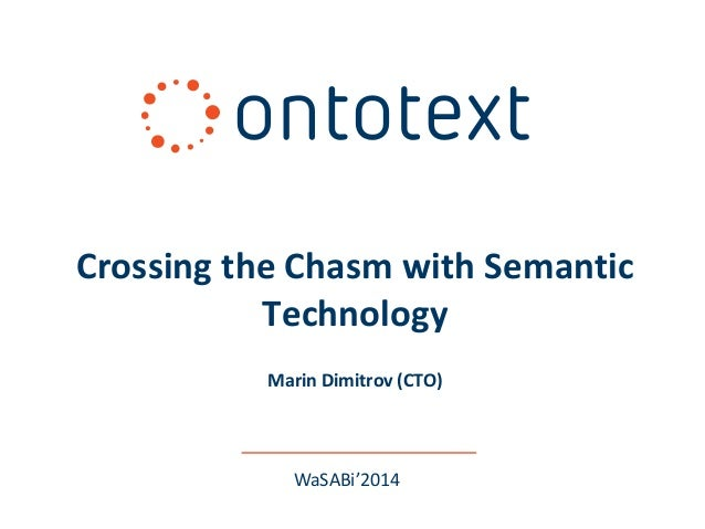 WaSABi'2014 Crossing the Chasm with Semantic Technology Marin Dimitrov (CTO)