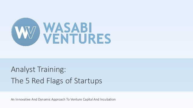 Analyst Training: The 5 Red Flags of Startups An Innovative And Dynamic Approach To Venture Capital And Incubation