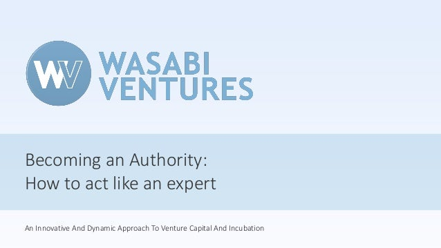 Becoming an Authority: How to act like an expert An Innovative And Dynamic Approach To Venture Capital And Incubation