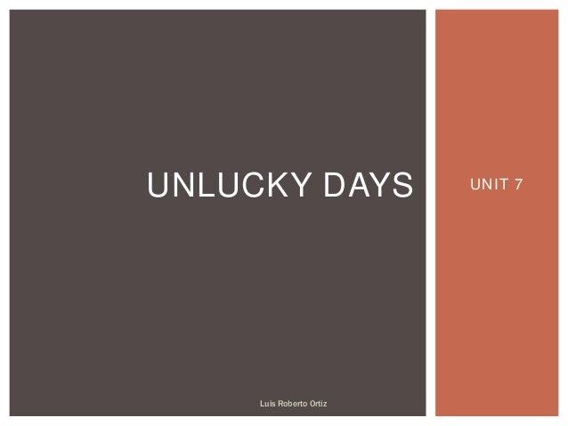 UNIT 7UNLUCKY DAYS Luis Roberto Ortiz