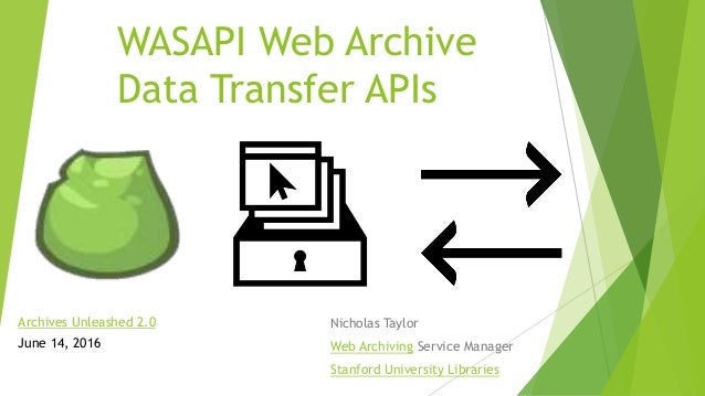 WASAPI Web Archive Data Transfer APIs Nicholas Taylor Web Archiving Service Manager Stanford University Libraries Archives...