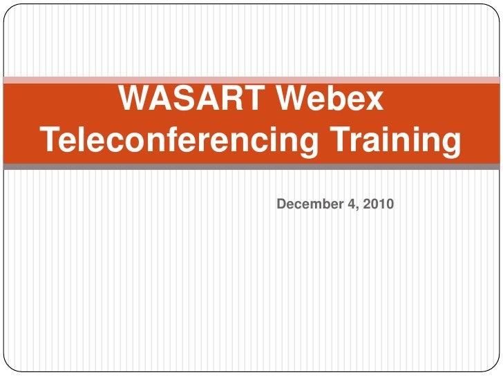 WASART Webex Teleconferencing Training<br />December 4, 2010<br />