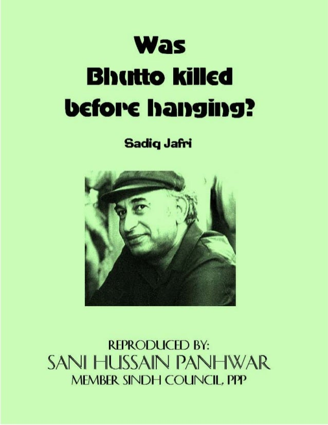 Was Bhutto Killed before hanging Copyright © www.bhutto.org 1 Was Bhutto killed before hanging? Sadiq Jafri Reproduced By:...