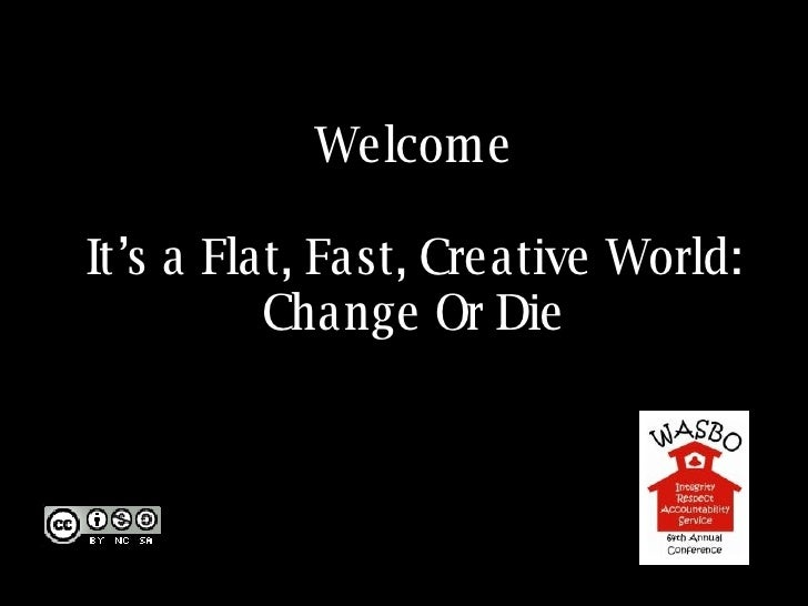Welcome It's a Flat, Fast, Creative World: Change Or Die
