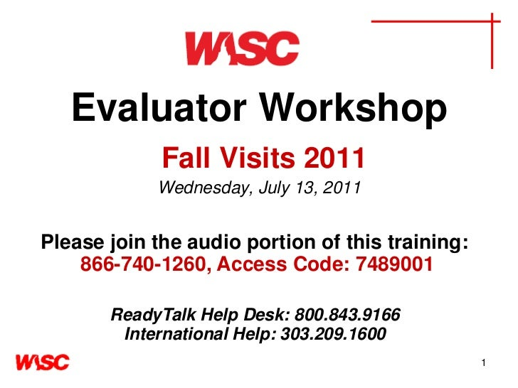 1<br />Evaluator WorkshopFall Visits 2011Wednesday, July 13, 2011<br />Please join the audio portion of this training:866-...