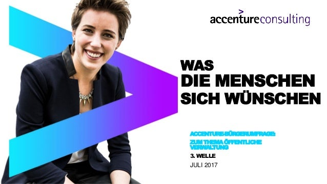 ACCENTURE-BÜRGERUMFRAGE: ZUMTHEMAÖFFENTLICHE VERWALTUNG 3. WELLE JULI 2017 WAS DIE MENSCHEN SICH WÜNSCHEN