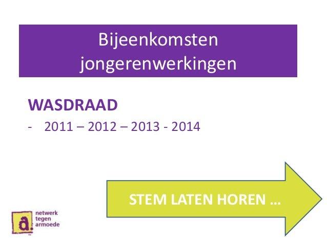 Bijeenkomsten jongerenwerkingen WASDRAAD - 2011 – 2012 – 2013 - 2014 STEM LATEN HOREN …