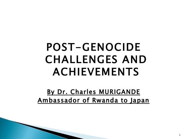 <ul><li>POST-GENOCIDE CHALLENGES AND ACHIEVEMENTS </li></ul><ul><li>By Dr. Charles MURIGANDE </li></ul><ul><li>Ambassador ...