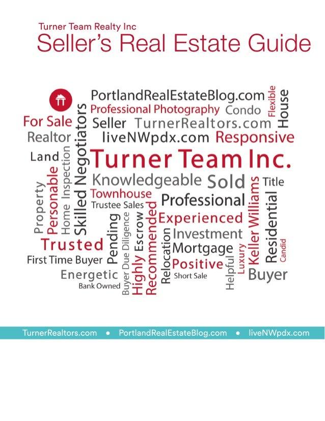 TurnerRealtors.com • PortlandRealEstateBlog.com • liveNWpdx.com TurnerTeamRealtyInc Seller'sRealEstateGuide