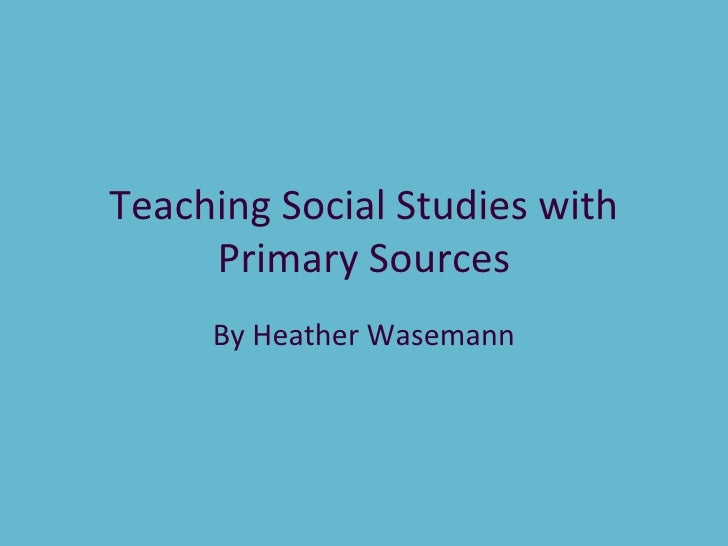 Teaching Social Studies with Primary Sources By Heather Wasemann