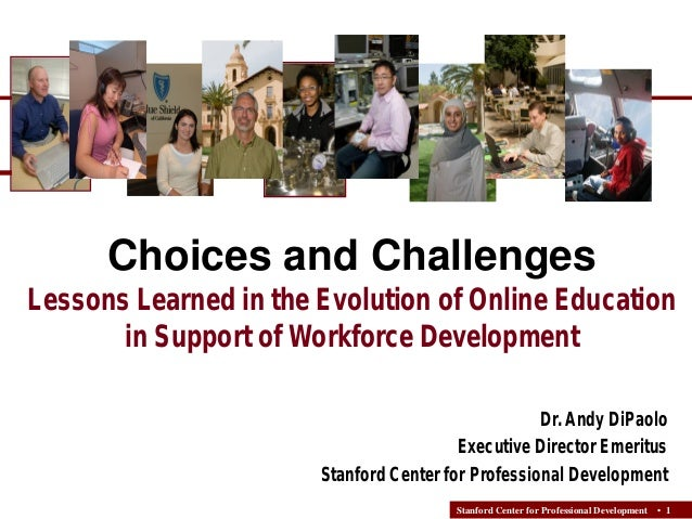 Choices and Challenges  Lessons Learned in the Evolution of Online Education in Support of Workforce Development Dr. Andy ...