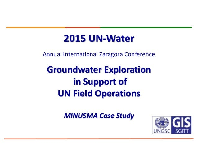 2015 UN-Water Annual International Zaragoza Conference Groundwater Exploration in Support of UN Field Operations MINUSMA C...