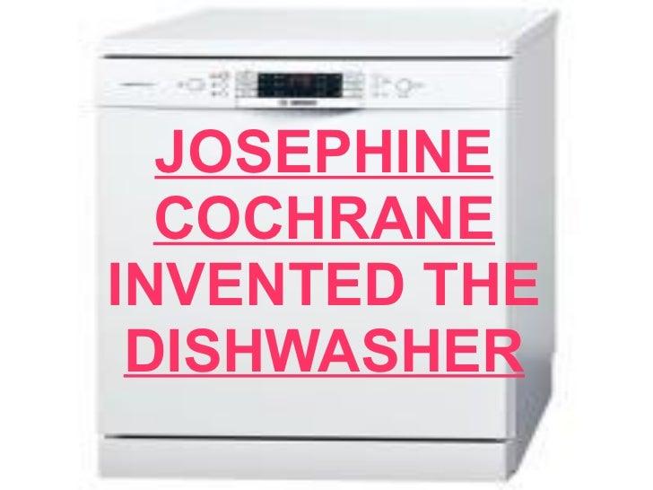 JOSEPHINE COCHRANE INVENTED THE DISHWASHER