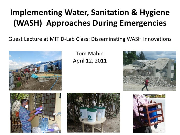 Implementing Water, Sanitation & Hygiene (WASH) Approaches During EmergenciesGuest Lecture at MIT D-Lab Class: Disseminati...
