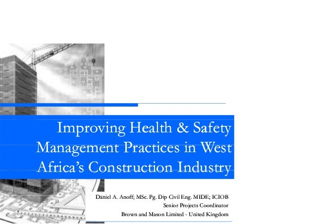 Improving Health & Safety Management P ti in West M t Practices i W t Africa's Construction Industry Africa s Daniel A Ano...