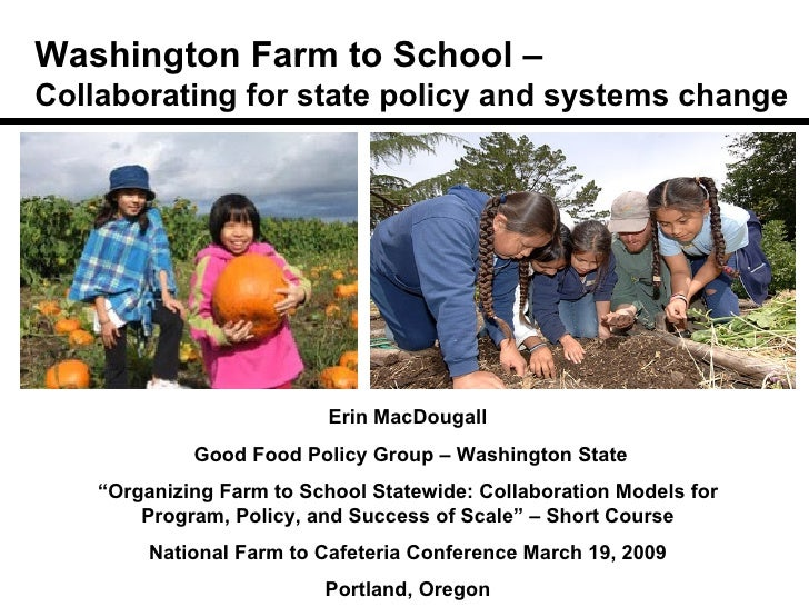 Washington Farm to School –  Collaborating for state policy and systems change Erin MacDougall Good Food Policy Group – Wa...