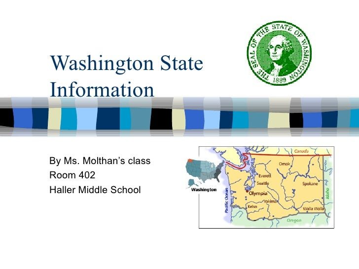 Washington State Information By Ms. Molthan's class Room 402 Haller Middle School
