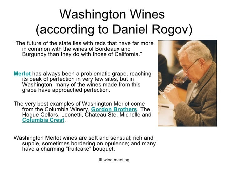 """Washington Wines  (according to Daniel Rogov) <ul><li>"""" The future of the state lies with reds that have far more in commo..."""