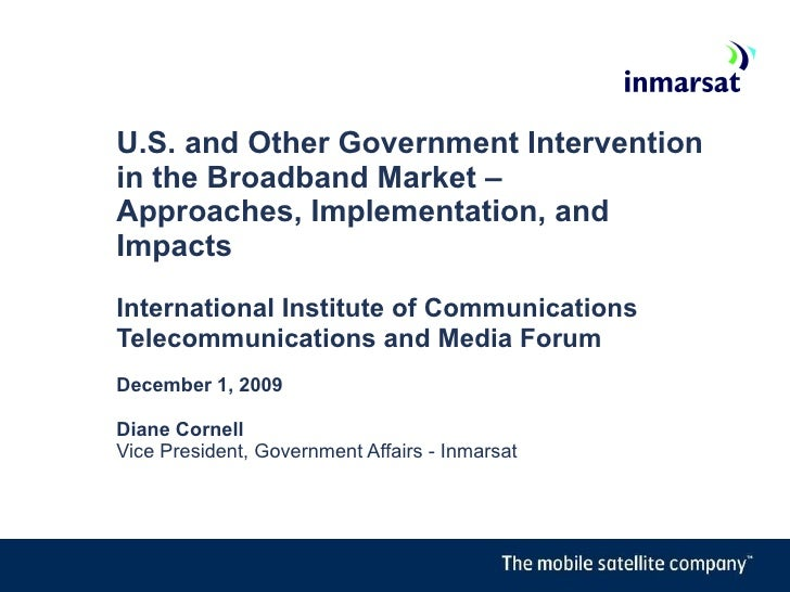 U.S. and Other Government Intervention in the Broadband Market –  Approaches, Implementation, and Impacts  International I...
