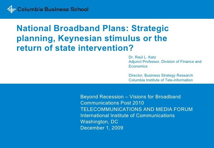 National Broadband Plans: Strategic planning, Keynesian stimulus or the return of state intervention?  Beyond Recession – ...