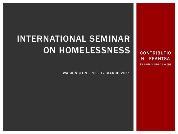 CONTRIBUTION   FEANTSA<br />Freek Spinnewijn<br />International seminar on Homelessness Washington – 15 - 17 March 2011 <b...