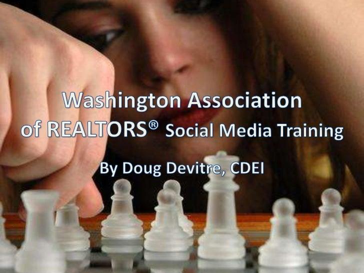 Washington Association of REALTORS® Social Media Training<br />By Doug Devitre, CDEI<br />