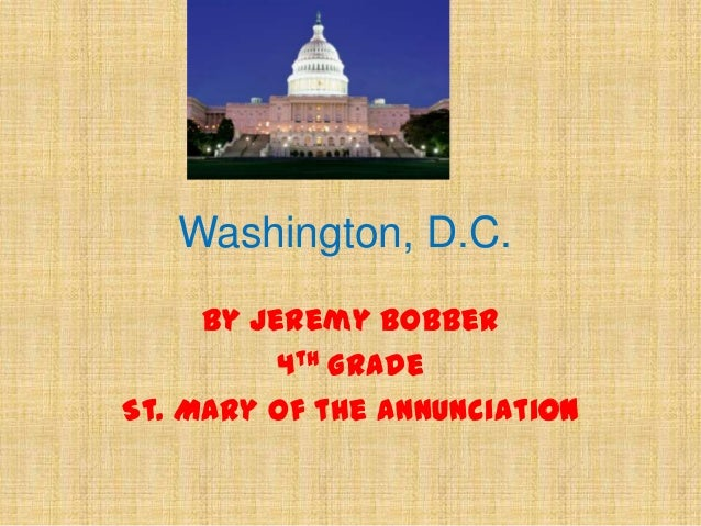 Washington, D.C. By Jeremy Bobber 4th grade St. Mary of the Annunciation