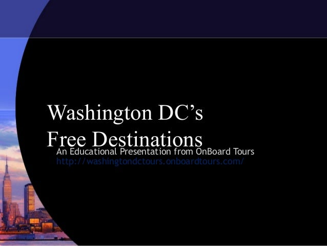 Washington DC'sFree Destinations Tours An Educational Presentation from OnBoard http://washingtondctours.onboardtours.com/