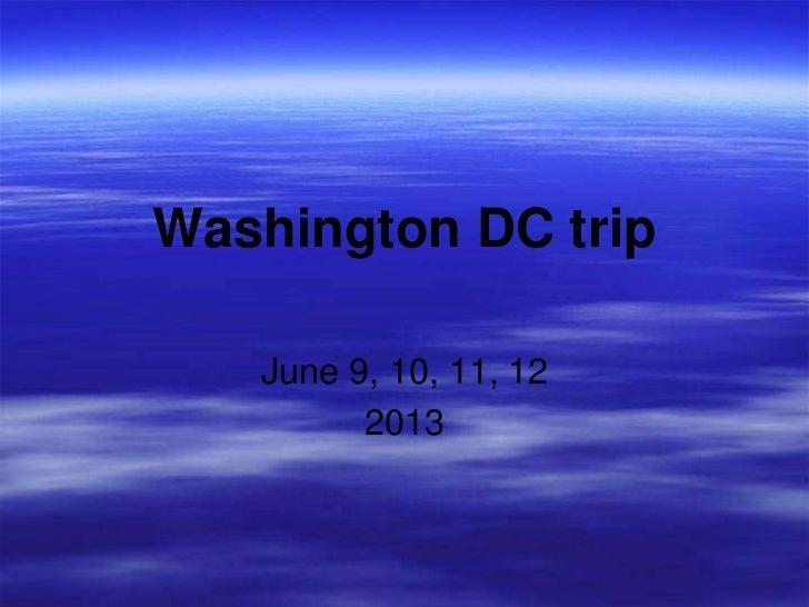 Washington DC trip   June 9, 10, 11, 12         2013