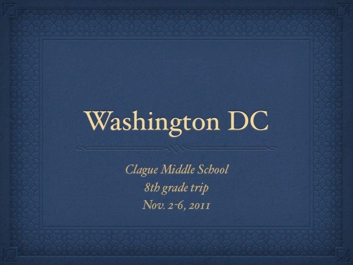 Washington DC  Clague Middle School     8th grade trip     Nov. 2-6, 2011