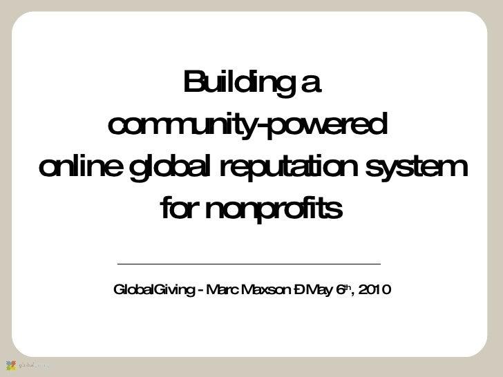 <ul><li>Building a </li></ul><ul><li>community-powered  </li></ul><ul><li>online global reputation system </li></ul><ul><l...