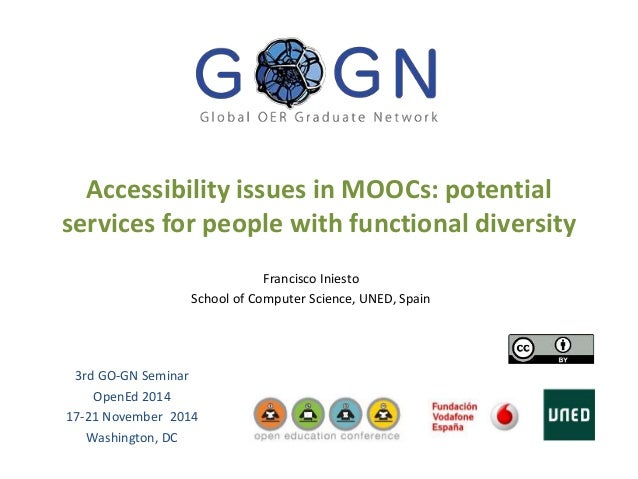 Accessibility issues in MOOCs: potential  services for people with functional diversity  Francisco Iniesto  School of Comp...