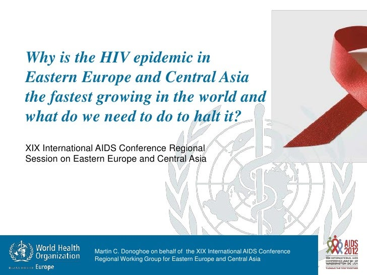 Why is the HIV epidemic inEastern Europe and Central Asiathe fastest growing in the world andwhat do we need to do to halt...