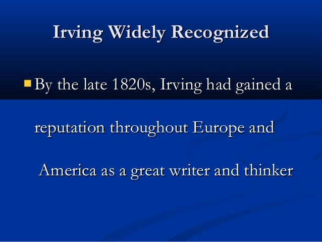 """account of the life and literary works of washington irving Washington irving: washington irving, writer called the """"first american man of letters"""" he is best known for the short stories """"the legend of sleepy hollow"""" and """"rip van winkle""""."""