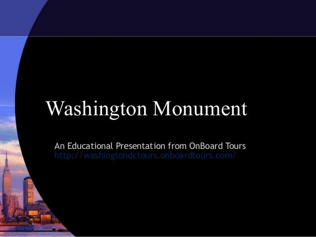 Washington Monument An Educational Presentation from OnBoard Tours http://washingtondctours.onboardtours.com/