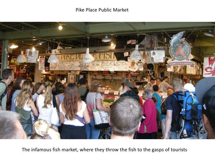 Pike Place Public Market<br />The infamous fish market, where they throw the fish to the gasps of tourists<br />