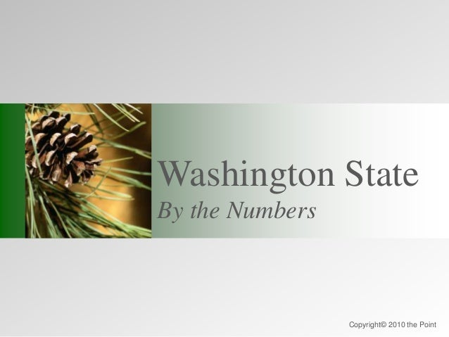 Washington State By the Numbers Copyright© 2010 the Point