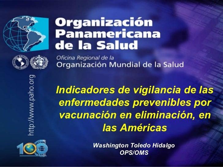 . <ul><li>. </li></ul>Indicadores de vigilancia de las enfermedades prevenibles por vacunación en eliminación, en las Amér...