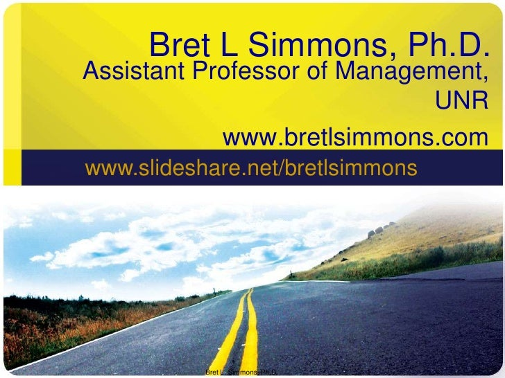 Bret L Simmons, Ph.D.<br />Assistant Professor of Management, UNR<br />www.bretlsimmons.com<br />Bret L. Simmons, Ph.D.<br...