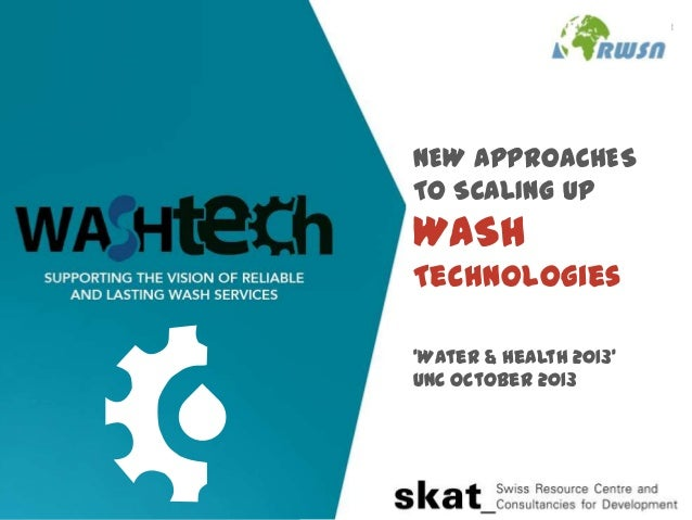 NEW APPROACHES TO SCALING UP  WASH Technologies 'Water & Health 2013' UNC October 2013  washtechnologies.net  1