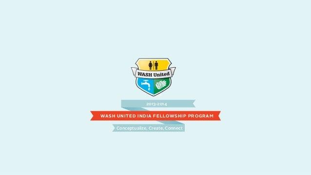 2013-2014Conceptualize, Create, ConnectWASH UNITED INDIA FELLOWSHIP PROGRAM