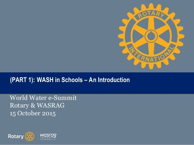TITLE(PART 1): WASH in Schools – An Introduction(PART 1): WASH in Schools – An Introduction World Water e-Summit Rotary & ...