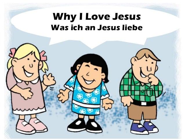 What I Love About Jesus Why I Love Jesus Was ich an Jesus liebe
