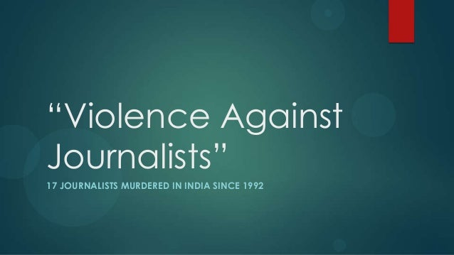 """""""Violence AgainstJournalists""""17 JOURNALISTS MURDERED IN INDIA SINCE 1992"""