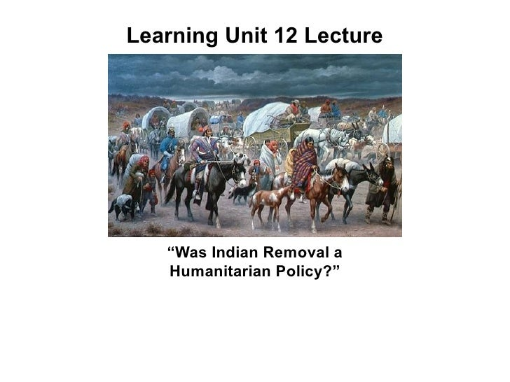 "Learning Unit 12 Lecture   ""Was Indian Removal a   Humanitarian Policy?"""