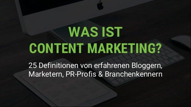 WAS IST CONTENT MARKETING? 25 Definitionen von erfahrenen Bloggern, Marketern, PR-Profis & Branchenkennern