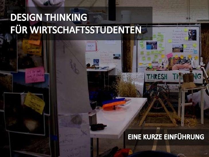 DESIGN THINKINGFÜR WIRTSCHAFTSSTUDENTEN<br />EINE KURZE EINFÜHRUNG<br />