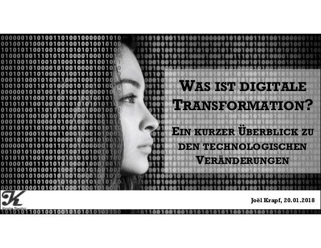 Seite 120.01.2018 | Ein kurzer Überblick zu den technologischen Veränderungen | Joël Krapf WAS IST DIGITALE TRANSFORMATION...