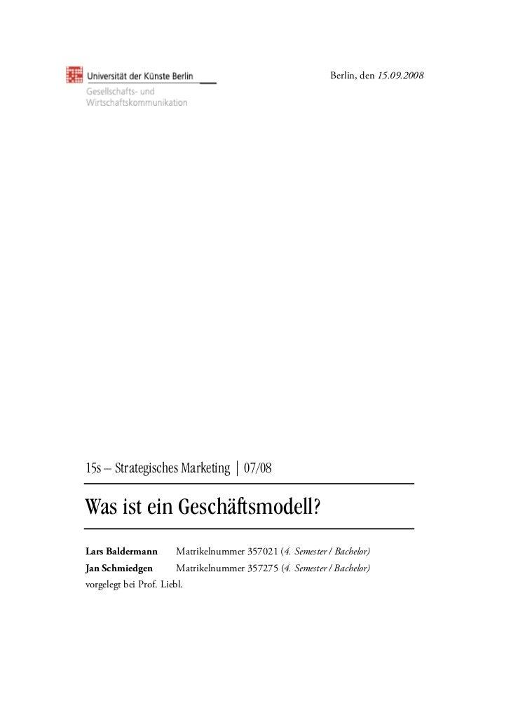 Berlin, den 15.09.200815s – Strategisches Marketing | 07/08Was ist ein Geschäftsmodell?Lars Baldermann         Matrikelnum...