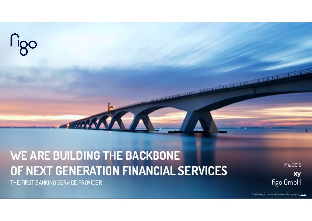 WE ARE BUILDING THE BACKBONE OF NEXT GENERATION FINANCIAL SERVICES THE FIRST BANKING SERVICE PROVIDER May 2015 xy